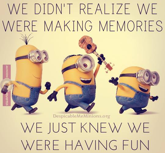 Funny-Minion-Quotes-Making-Memories.jpg